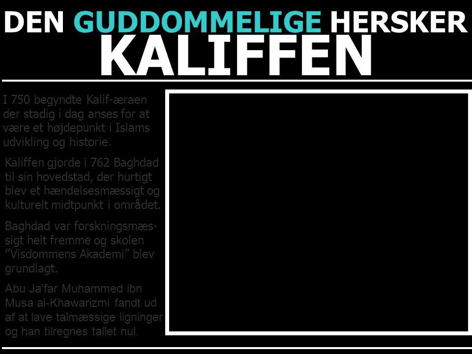KALIFFEN DEN GUDDOMMELIGE HERSKER I 750 begyndte Kalif-æraen