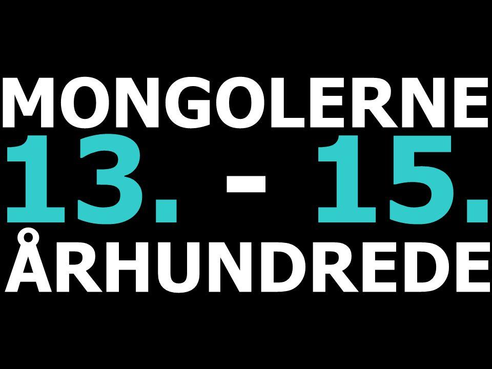 MONGOLERNE 13. - 15. ÅRHUNDREDE