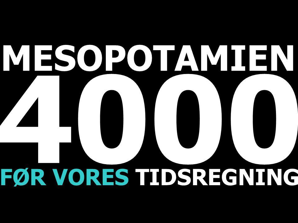 4000 FØR VORES TIDSREGNING MESOPOTAMIEN