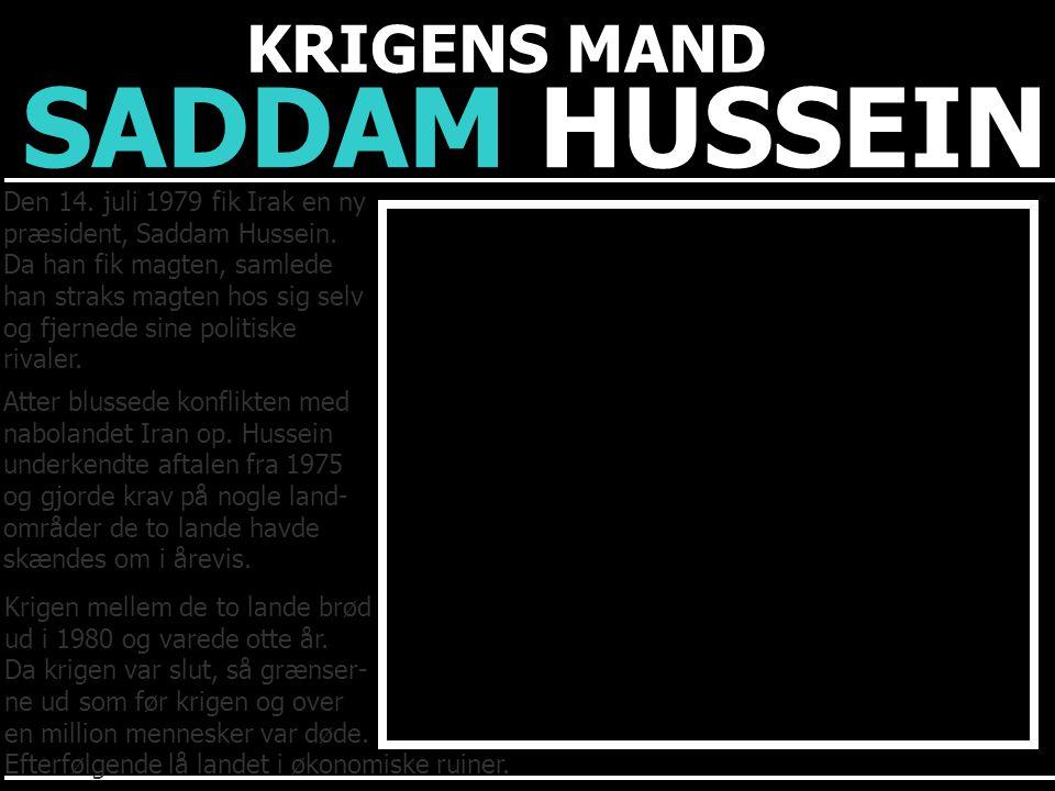 SADDAM HUSSEIN KRIGENS MAND Den 14. juli 1979 fik Irak en ny