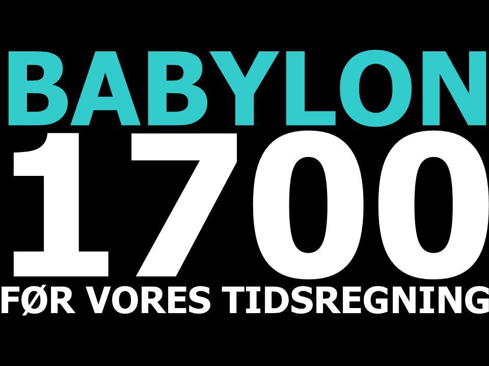 1700 FØR VORES TIDSREGNING BABYLON
