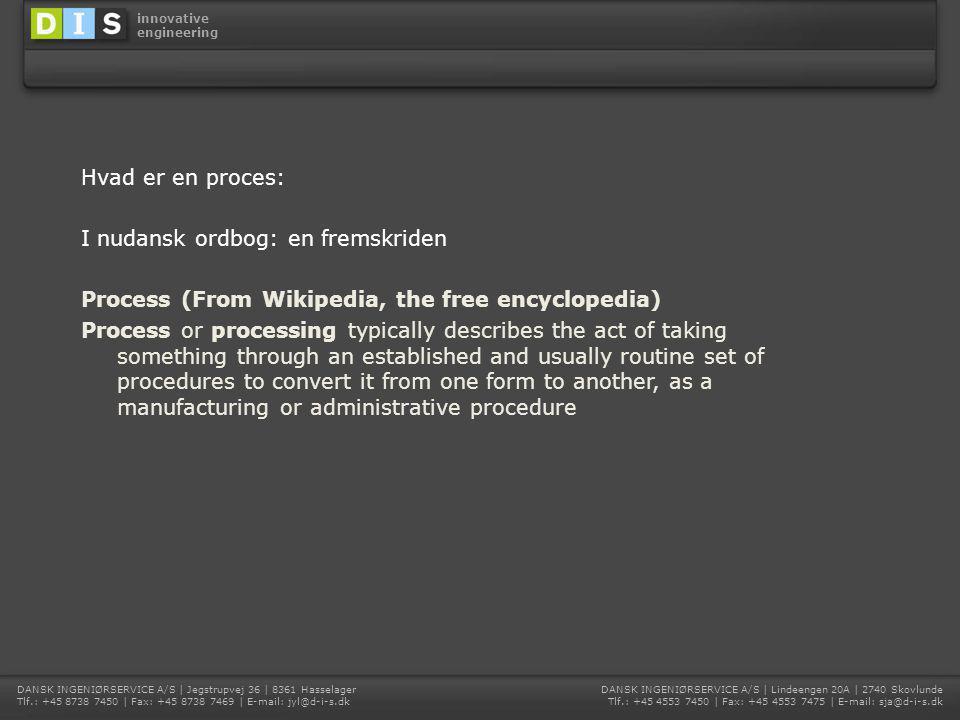 Hvad er en proces: I nudansk ordbog: en fremskriden. Process (From Wikipedia, the free encyclopedia)