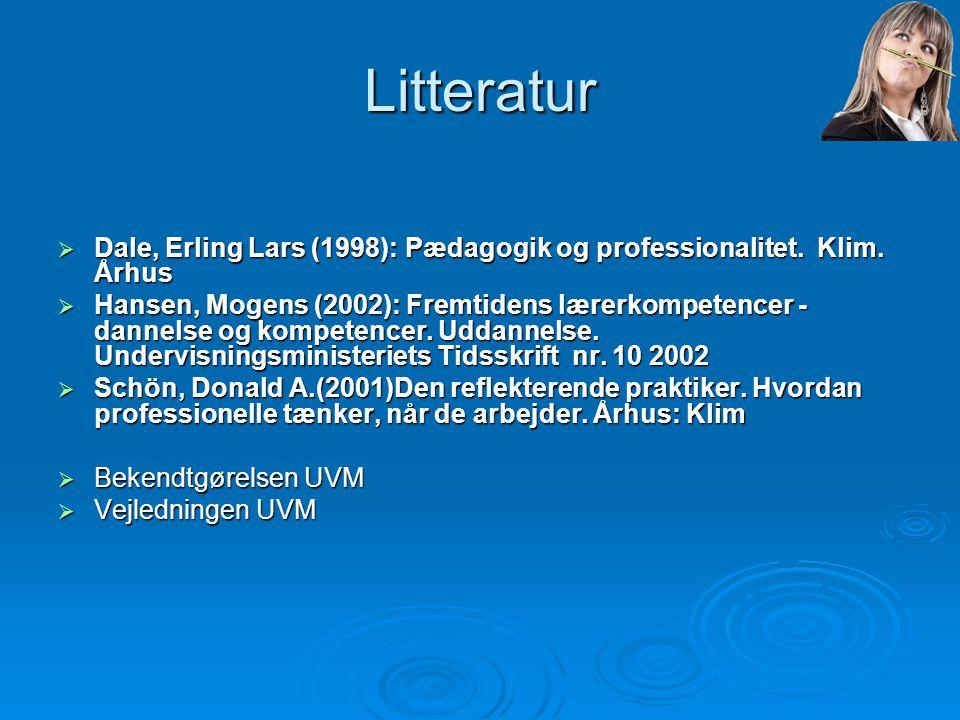 Litteratur Dale, Erling Lars (1998): Pædagogik og professionalitet. Klim. Århus.