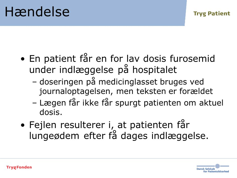 Hændelse En patient får en for lav dosis furosemid under indlæggelse på hospitalet.