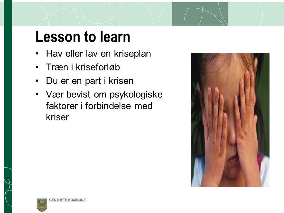 Lesson to learn Hav eller lav en kriseplan Træn i kriseforløb
