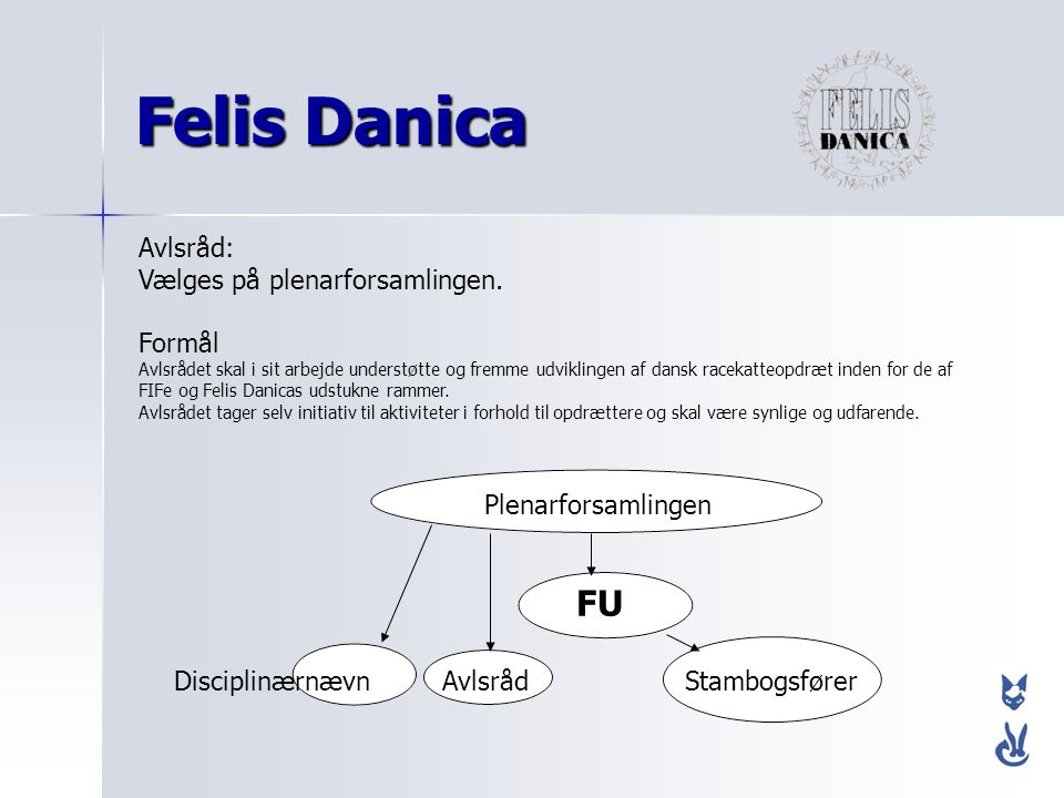Felis Danica FU Avlsråd: Vælges på plenarforsamlingen. Formål