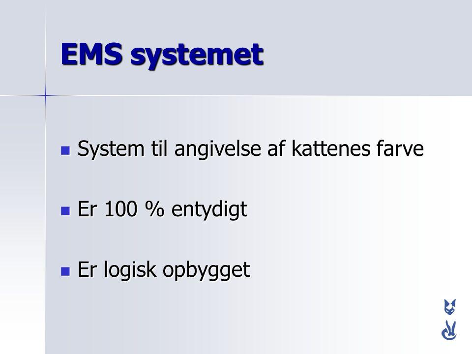 EMS systemet System til angivelse af kattenes farve Er 100 % entydigt