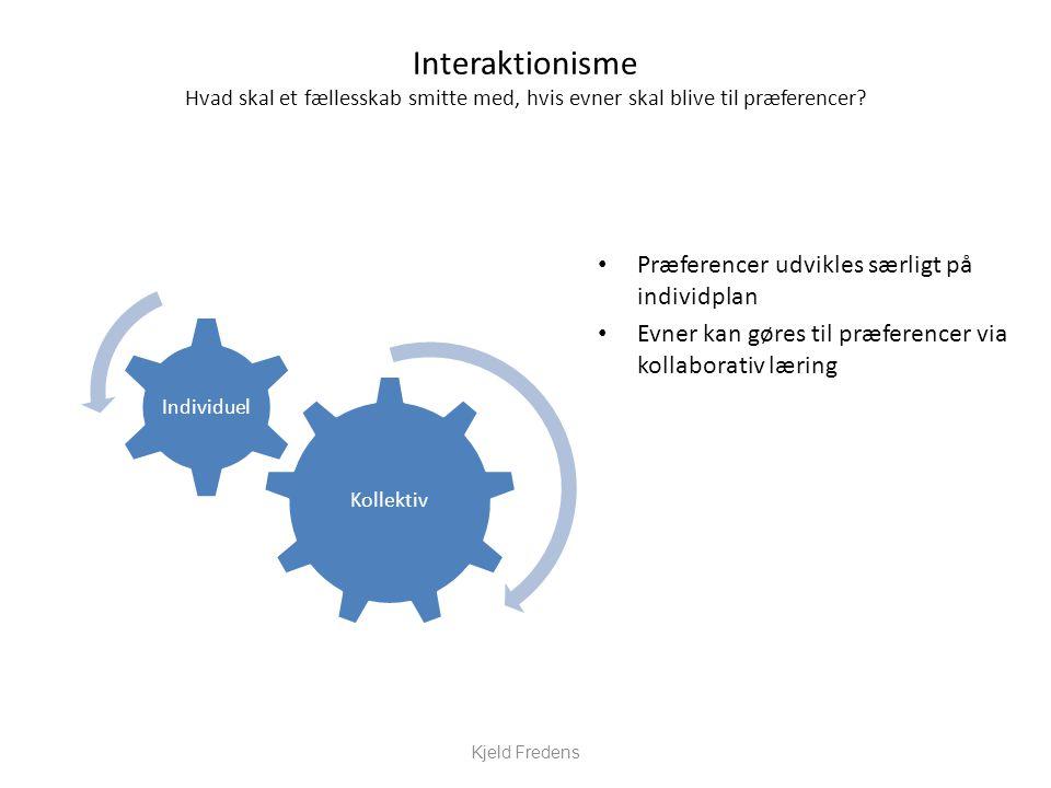 Interaktionisme Hvad skal et fællesskab smitte med, hvis evner skal blive til præferencer