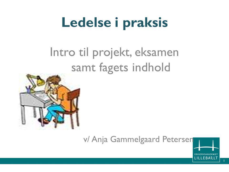 Ledelse i praksis Intro til projekt, eksamen samt fagets indhold