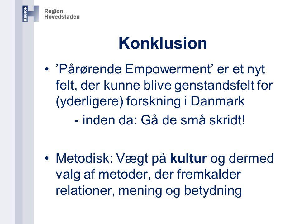 Konklusion 'Pårørende Empowerment' er et nyt felt, der kunne blive genstandsfelt for (yderligere) forskning i Danmark.