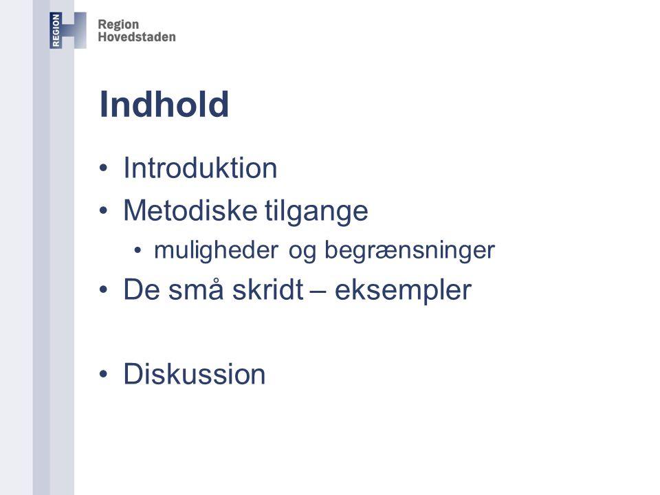 Indhold Introduktion Metodiske tilgange De små skridt – eksempler