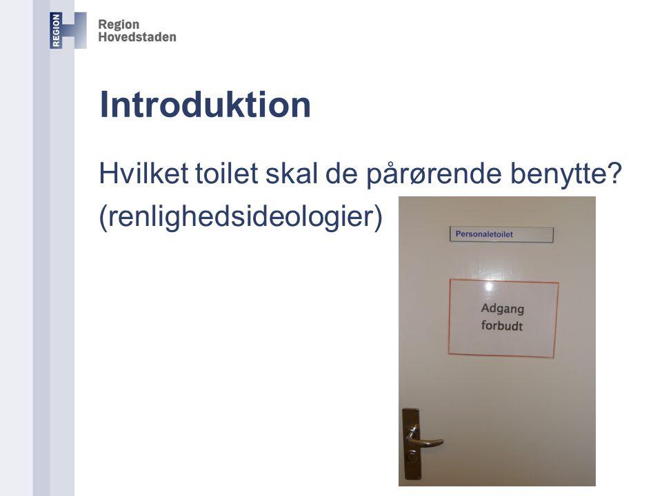 Introduktion Hvilket toilet skal de pårørende benytte (renlighedsideologier)