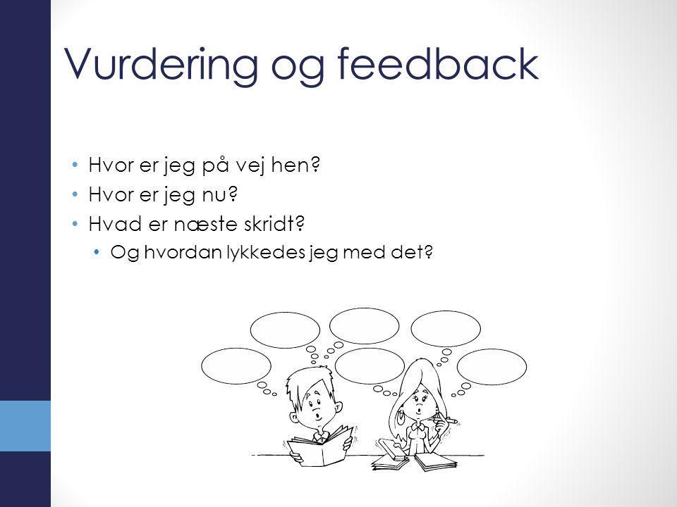 Vurdering og feedback Hvor er jeg på vej hen Hvor er jeg nu