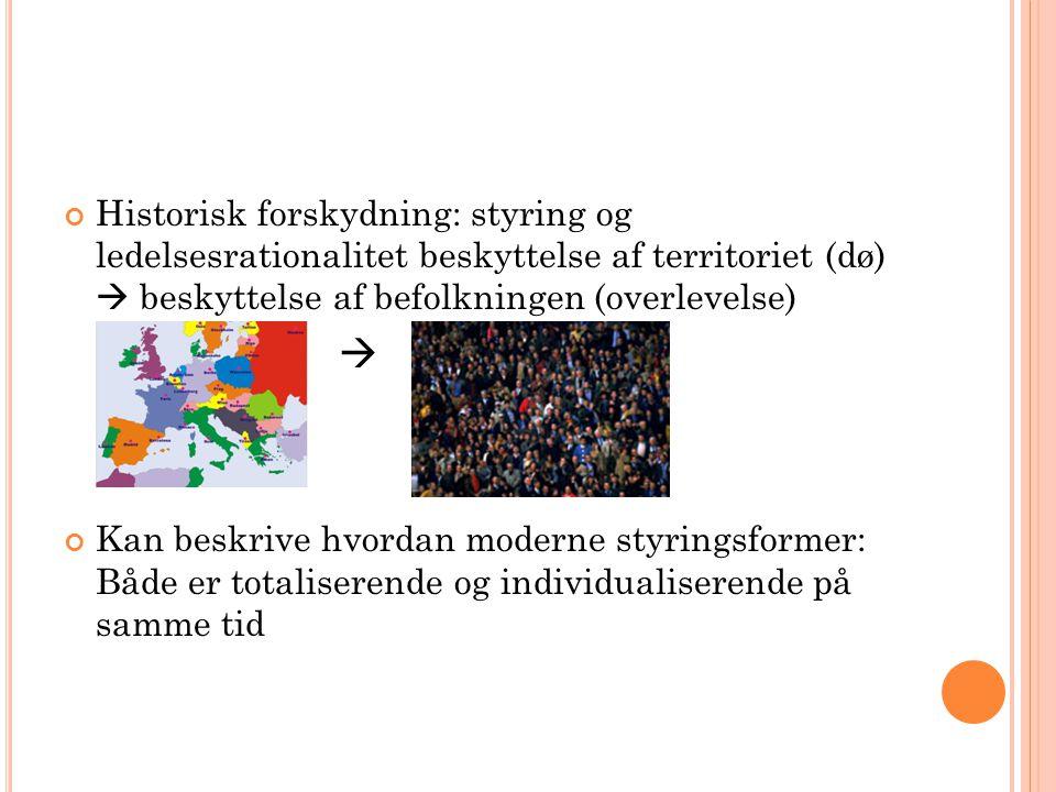 Historisk forskydning: styring og ledelsesrationalitet beskyttelse af territoriet (dø)  beskyttelse af befolkningen (overlevelse)