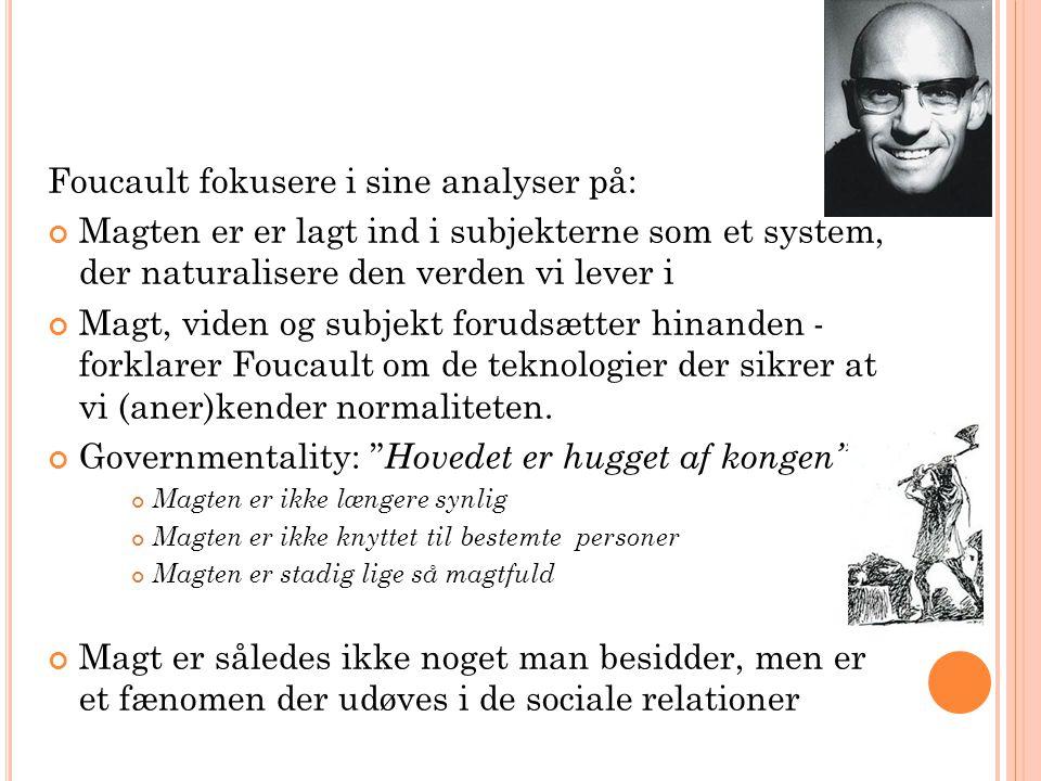 Foucault fokusere i sine analyser på: