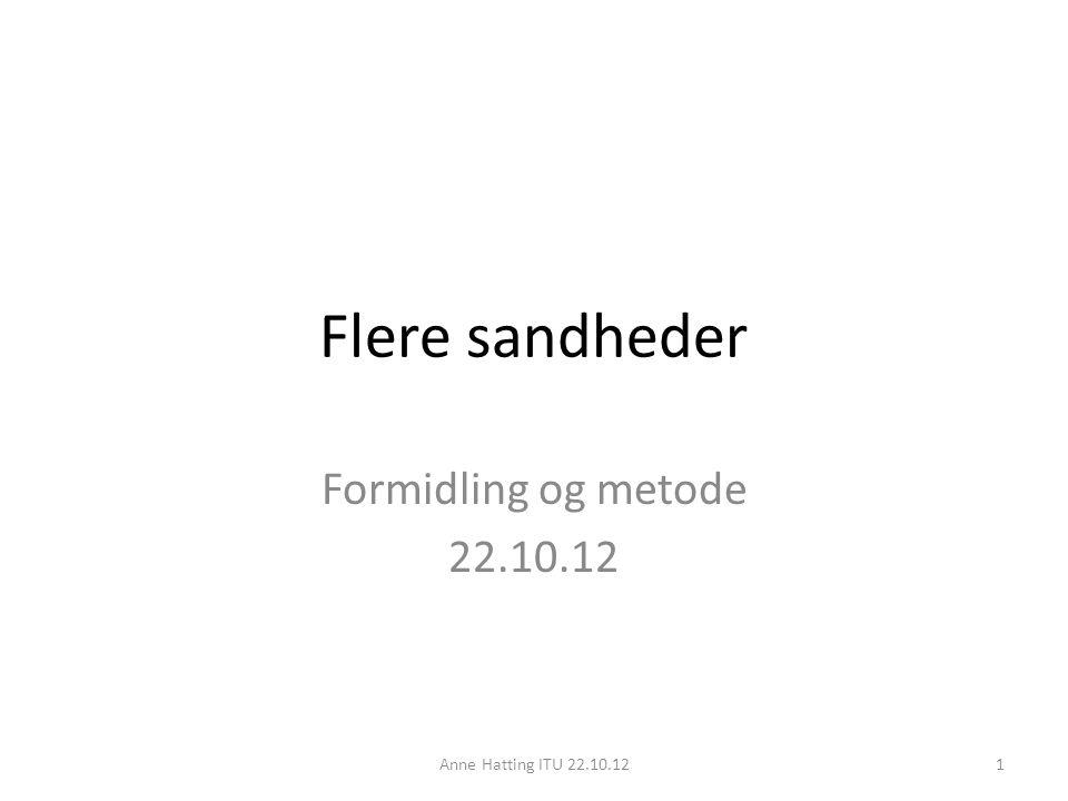 Flere sandheder Formidling og metode 22.10.12