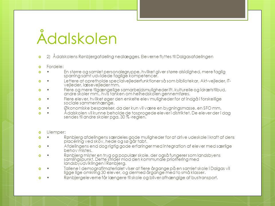 Ådalskolen 2) Ådalskolens Rønbjergafdeling nedlægges. Eleverne flyttes til Dalgasafdelingen. Fordele: