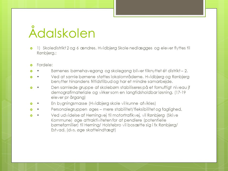 Ådalskolen 1) Skoledistrikt 2 og 6 ændres. Hvidbjerg Skole nedlægges og elever flyttes til Rønbjerg.: