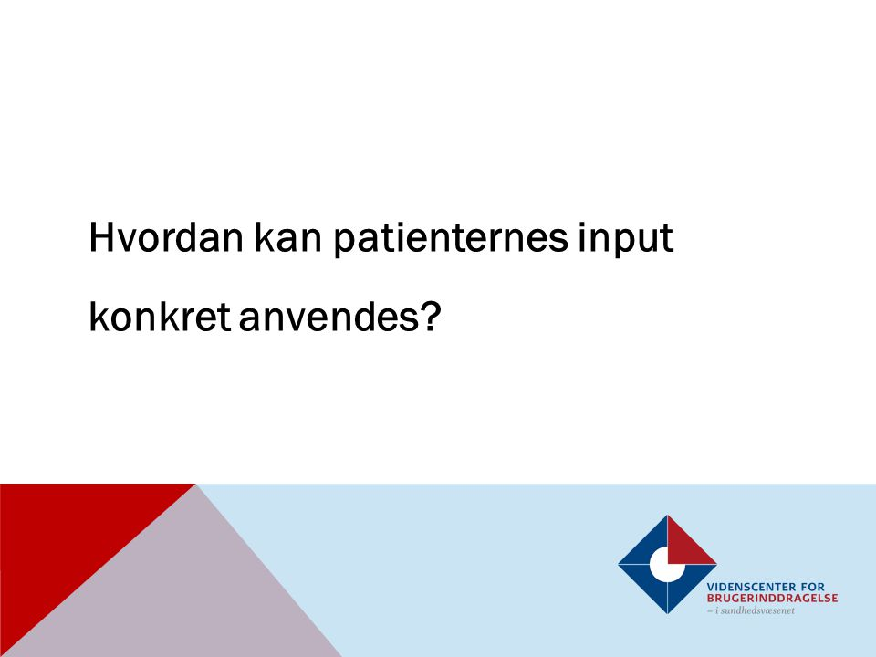 Hvordan kan patienternes input konkret anvendes