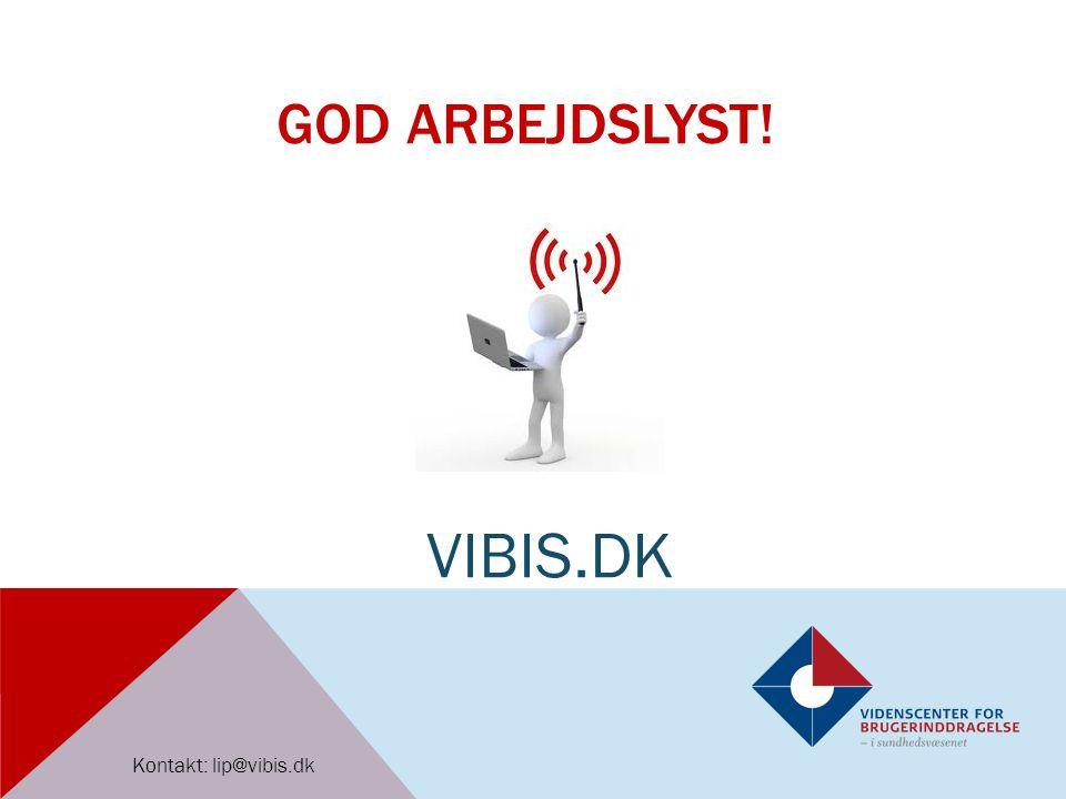 God arbejdslyst! VIBIS.DK Kontakt: lip@vibis.dk