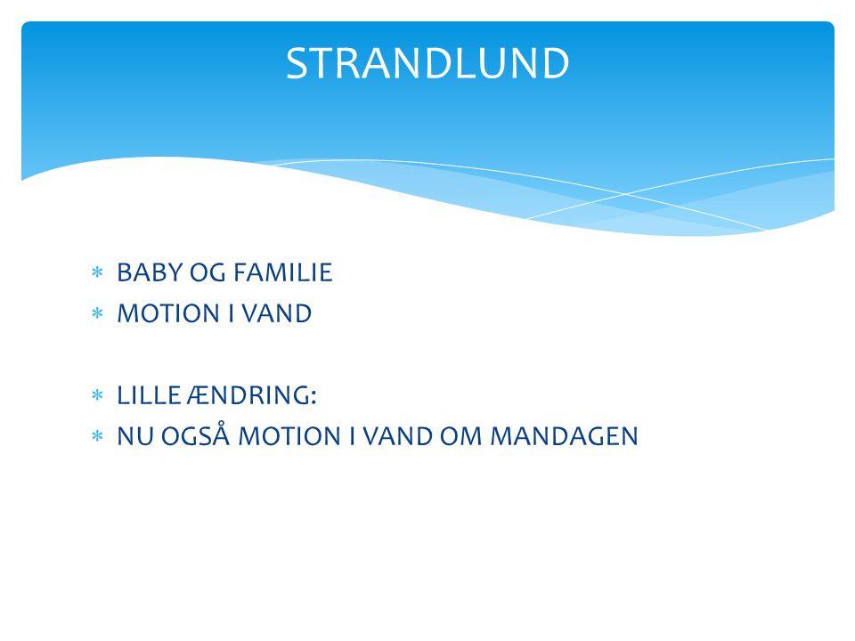 STRANDLUND BABY OG FAMILIE MOTION I VAND LILLE ÆNDRING: