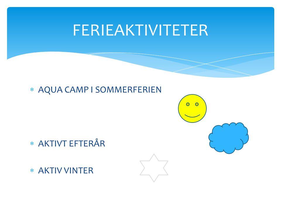 FERIEAKTIVITETER AQUA CAMP I SOMMERFERIEN AKTIVT EFTERÅR AKTIV VINTER