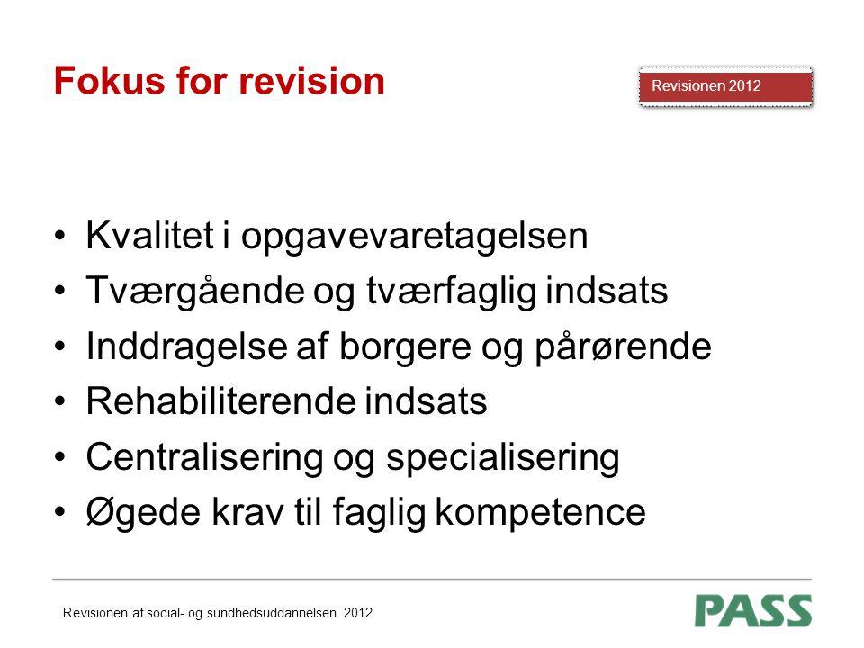Fokus for revision Kvalitet i opgavevaretagelsen. Tværgående og tværfaglig indsats. Inddragelse af borgere og pårørende.