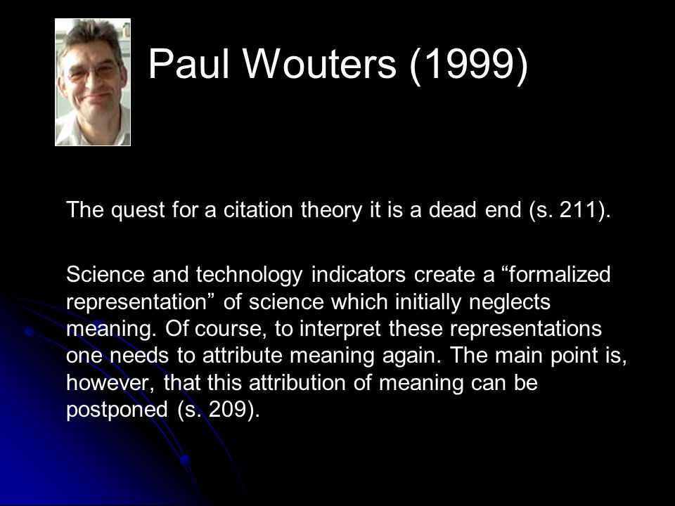 Paul Wouters (1999) The quest for a citation theory it is a dead end (s. 211).