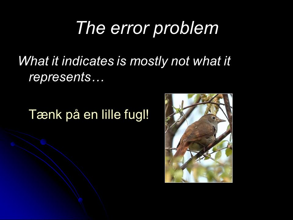 The error problem What it indicates is mostly not what it represents…
