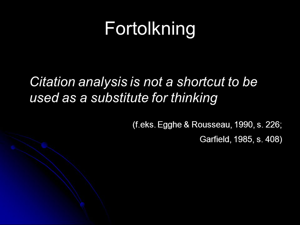 Fortolkning Citation analysis is not a shortcut to be used as a substitute for thinking.