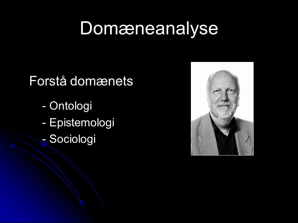 Domæneanalyse Forstå domænets - Ontologi - Epistemologi - Sociologi