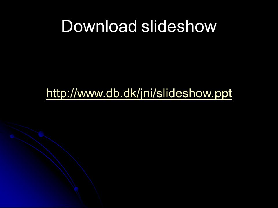 Download slideshow http://www.db.dk/jni/slideshow.ppt