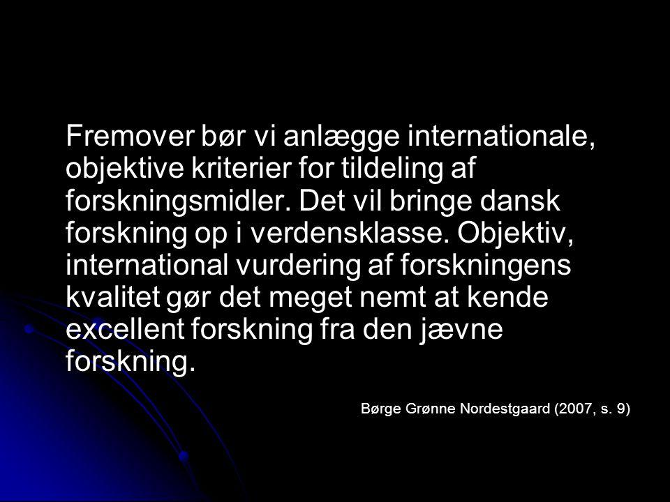 Fremover bør vi anlægge internationale, objektive kriterier for tildeling af forskningsmidler. Det vil bringe dansk forskning op i verdensklasse. Objektiv, international vurdering af forskningens kvalitet gør det meget nemt at kende excellent forskning fra den jævne forskning.
