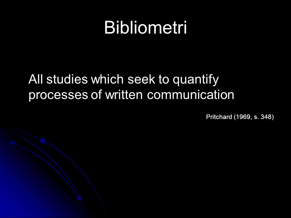 Bibliometri All studies which seek to quantify processes of written communication.
