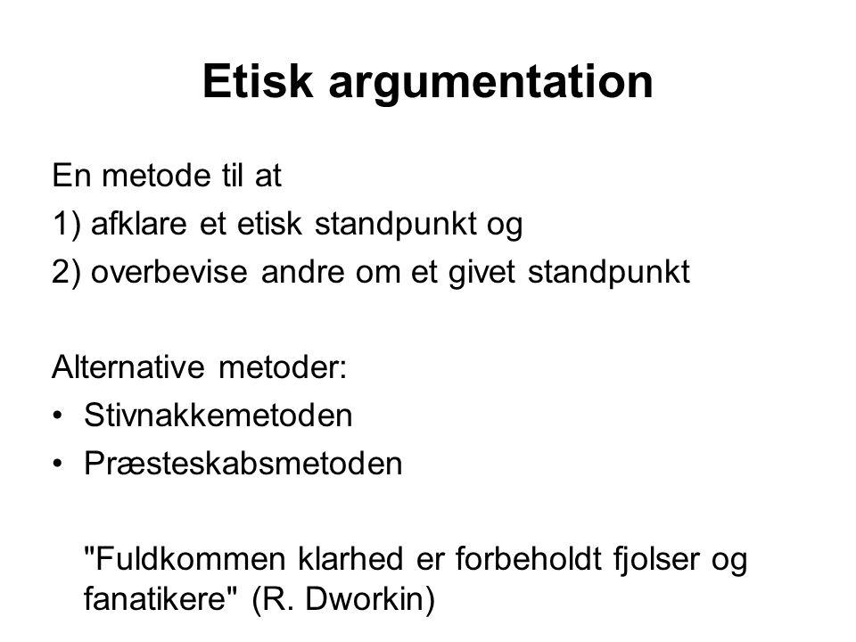 Etisk argumentation En metode til at 1) afklare et etisk standpunkt og