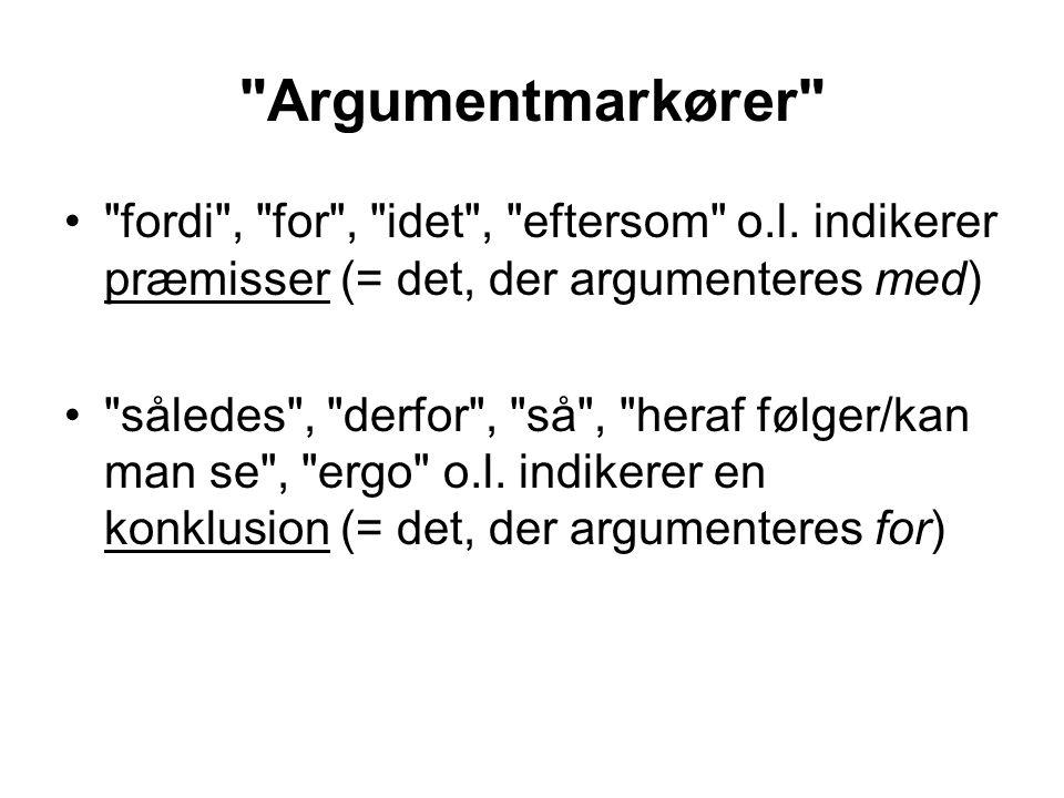Argumentmarkører fordi , for , idet , eftersom o.l. indikerer præmisser (= det, der argumenteres med)