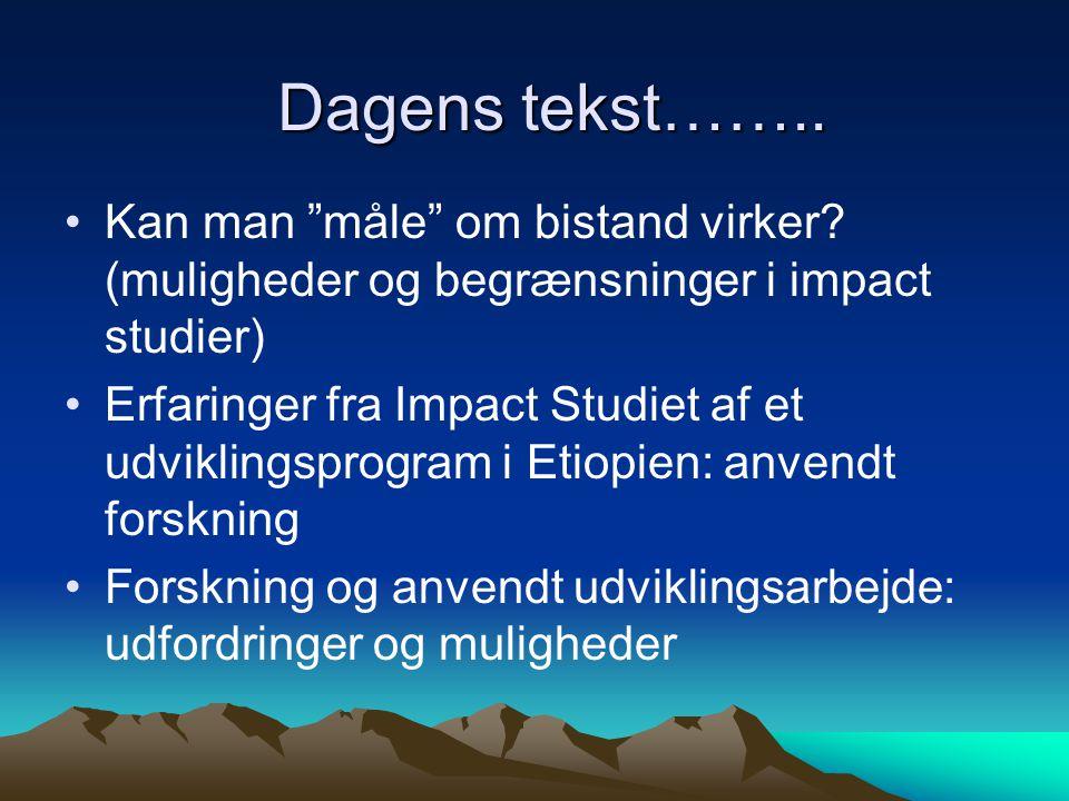 Dagens tekst…….. Kan man måle om bistand virker (muligheder og begrænsninger i impact studier)