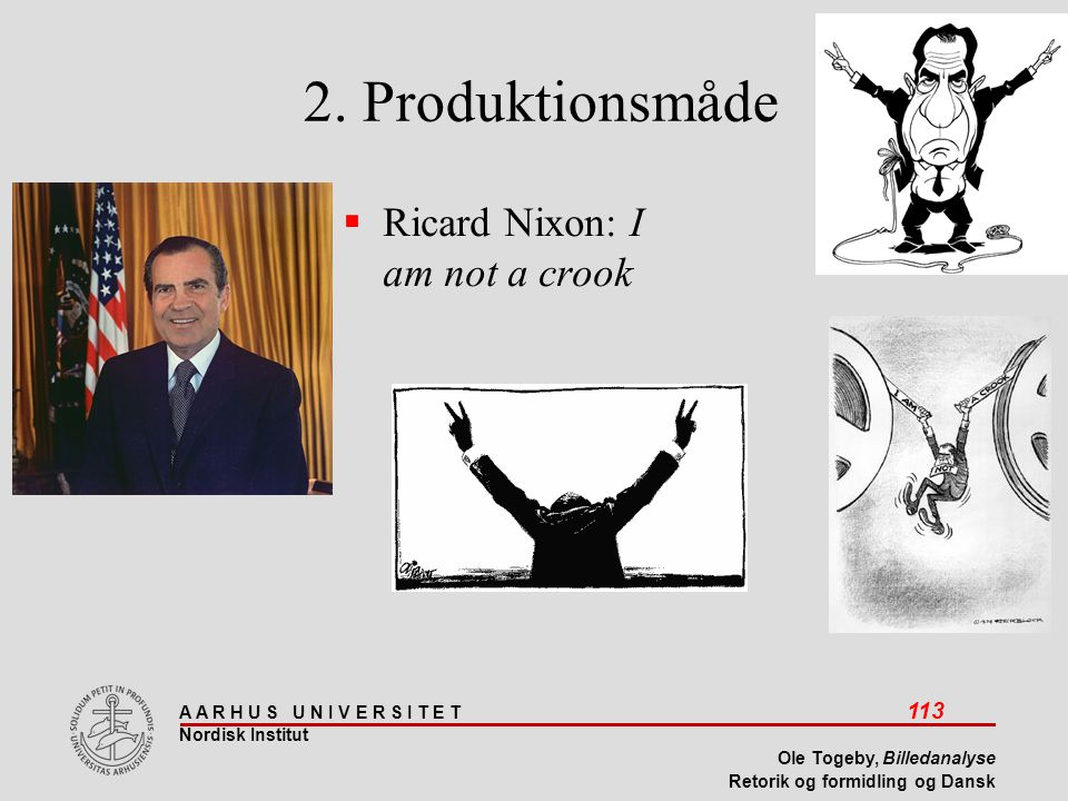 2. Produktionsmåde Ricard Nixon: I am not a crook