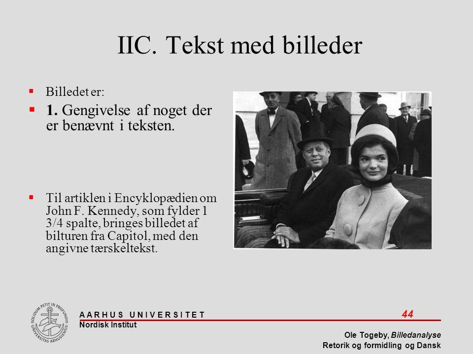 IIC. Tekst med billeder Billedet er: 1. Gengivelse af noget der er benævnt i teksten.