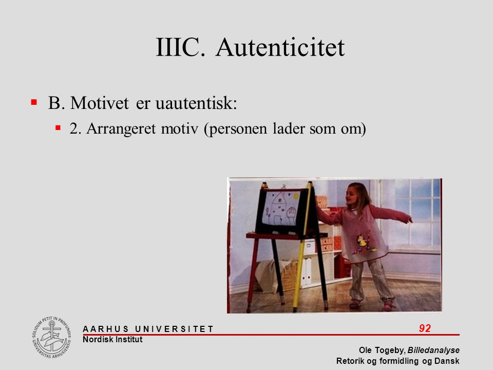 IIIC. Autenticitet B. Motivet er uautentisk: