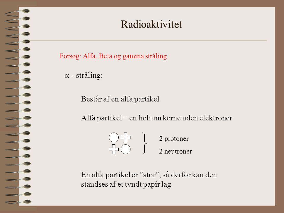 Radioaktivitet  - stråling: Består af en alfa partikel
