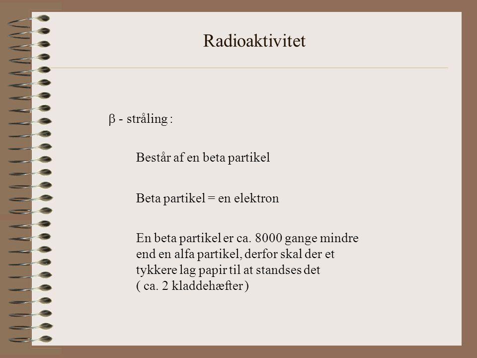 Radioaktivitet  - stråling : Består af en beta partikel