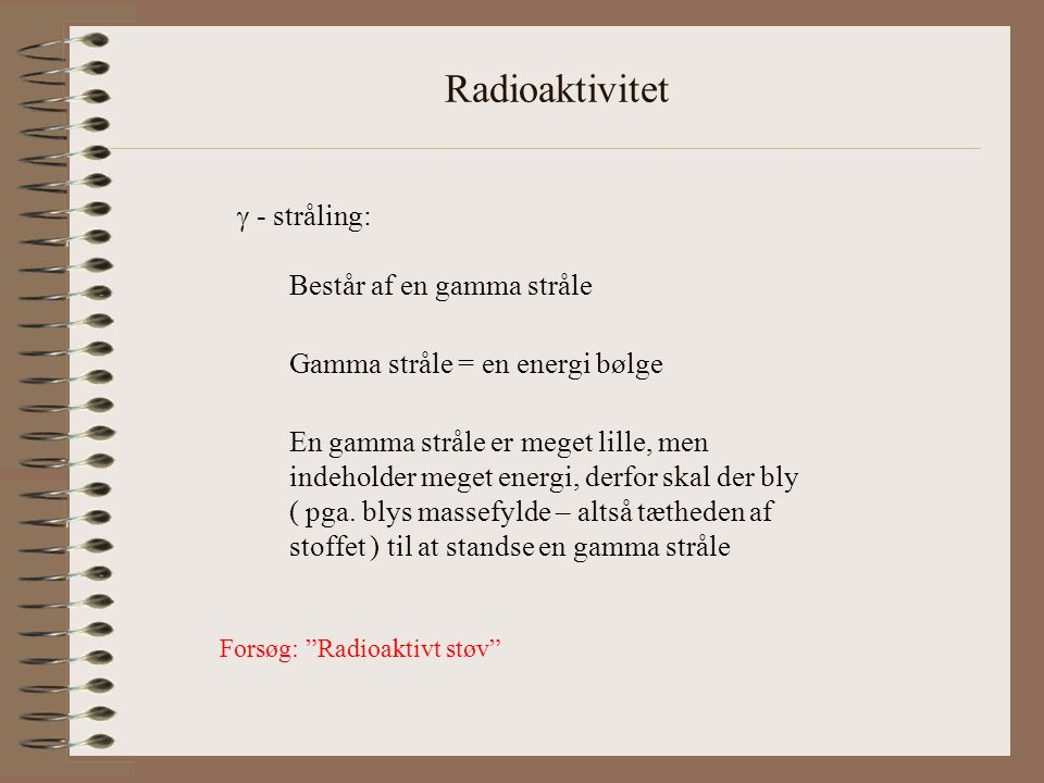 Radioaktivitet  - stråling: Består af en gamma stråle