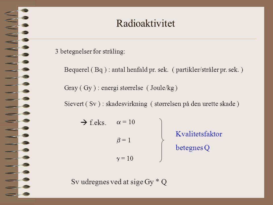 Radioaktivitet  f.eks. Kvalitetsfaktor betegnes Q