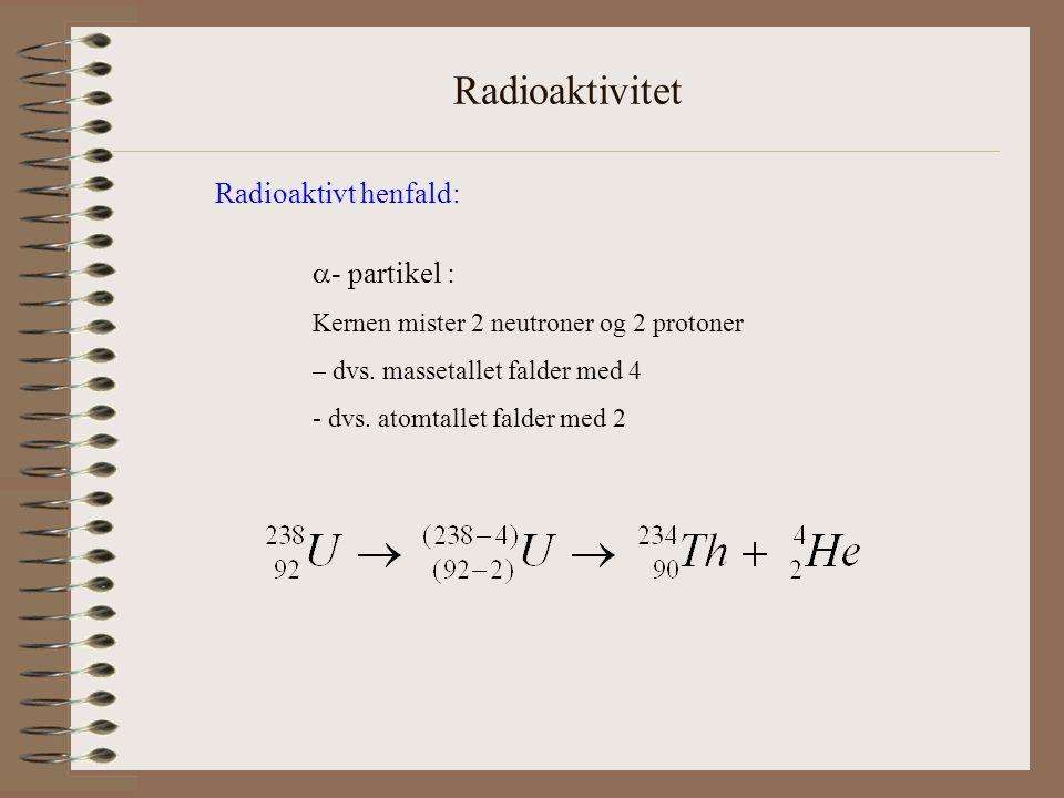 Radioaktivitet Radioaktivt henfald: - partikel :