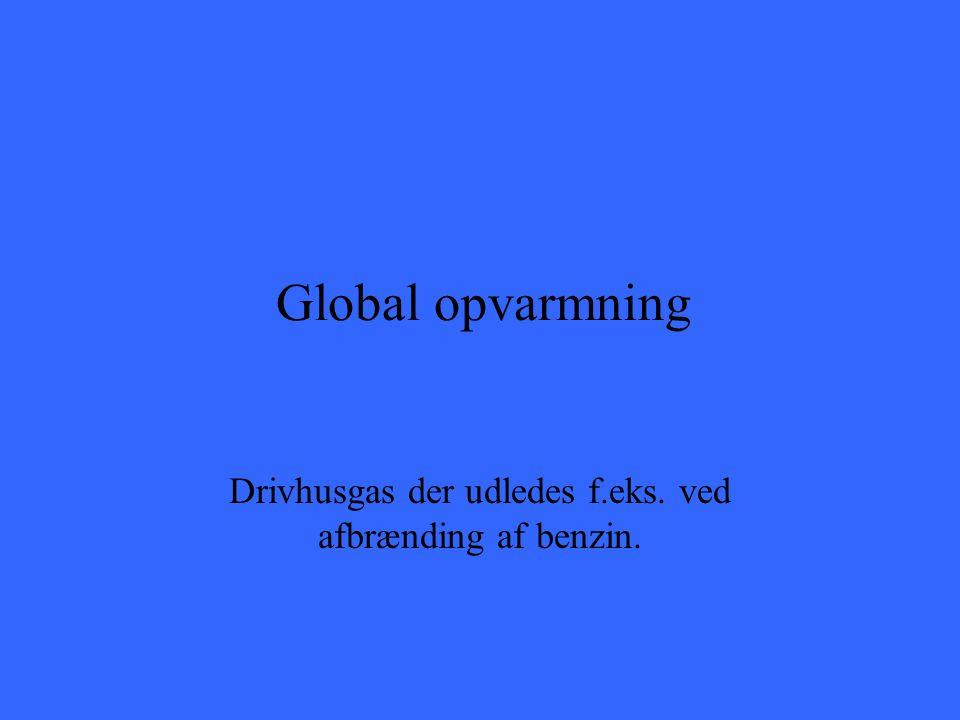 Drivhusgas der udledes f.eks. ved afbrænding af benzin.