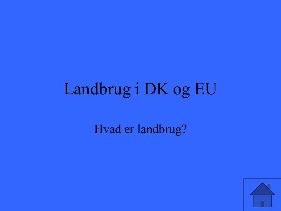 Landbrug i DK og EU Hvad er landbrug