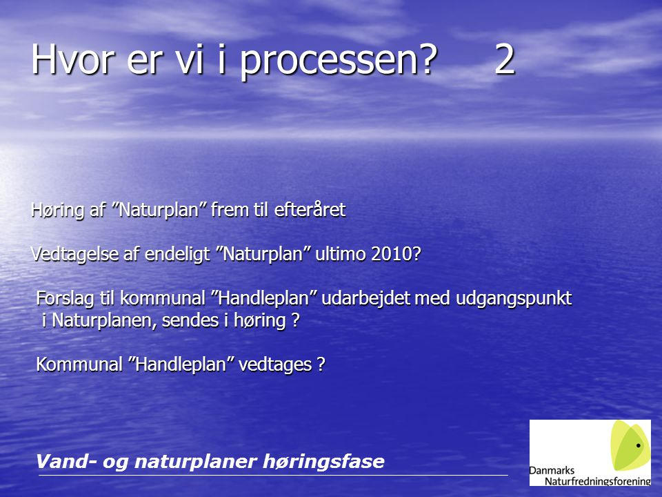 Hvor er vi i processen 2 Høring af Naturplan frem til efteråret Vedtagelse af endeligt Naturplan ultimo 2010