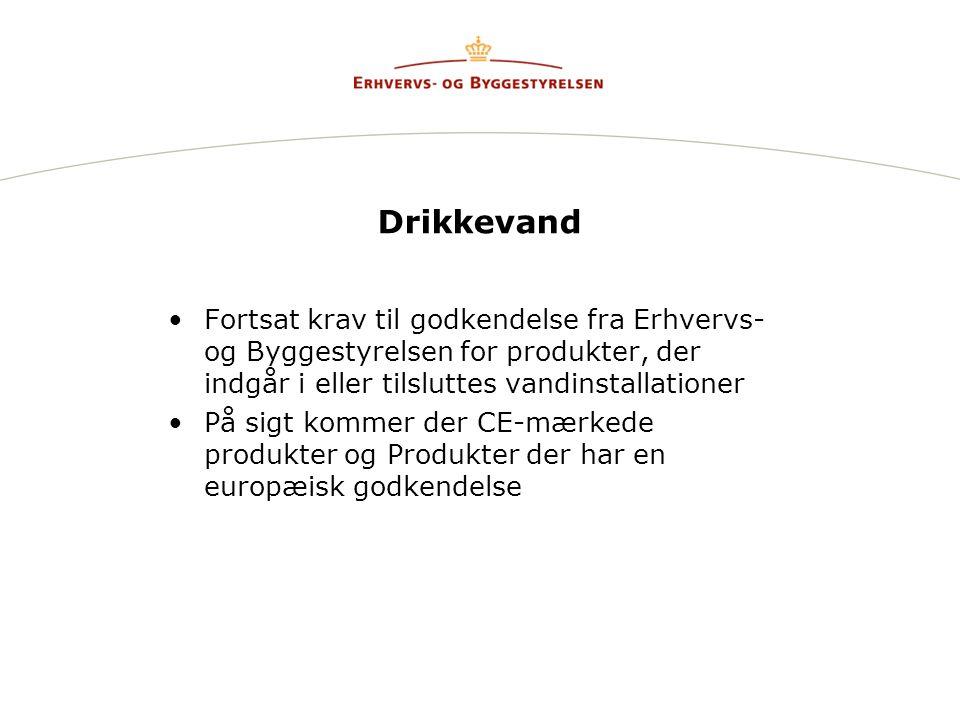 Drikkevand Fortsat krav til godkendelse fra Erhvervs- og Byggestyrelsen for produkter, der indgår i eller tilsluttes vandinstallationer.