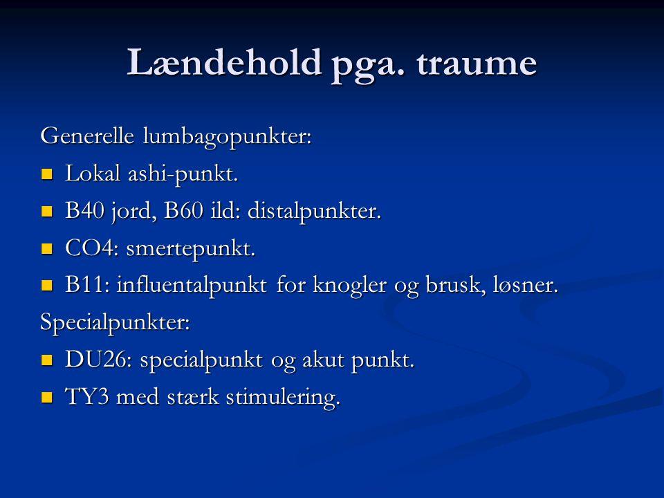 Lændehold pga. traume Generelle lumbagopunkter: Lokal ashi-punkt.